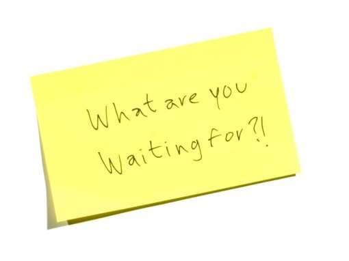 what-are-you-waiting-for[1]