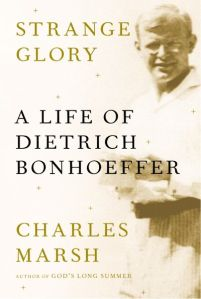 Charles-Marsh-biography-of-Dietrich-Bonhoeffer-Strange-Glory-by-Knopf-front-cover[1]